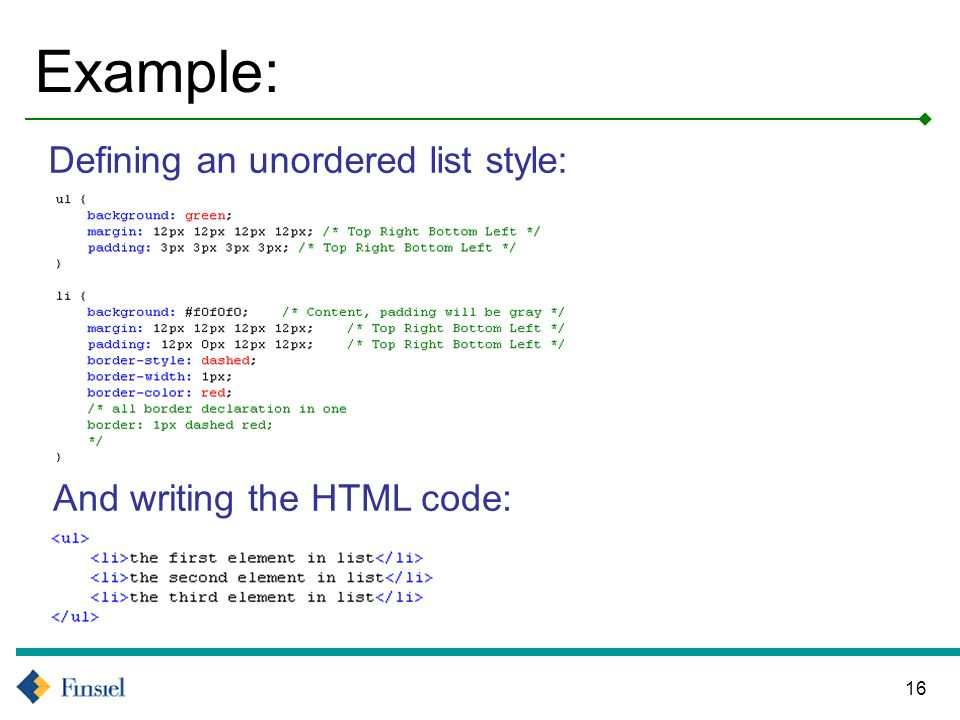 16 Example: Defining an unordered list style: And writing the HTML code: