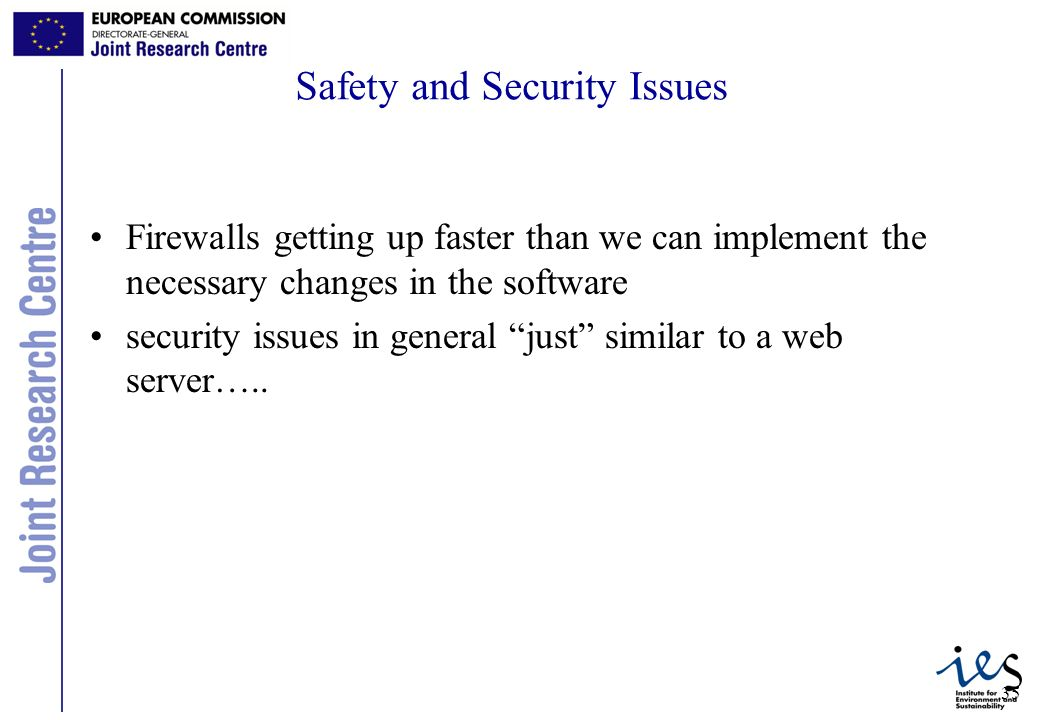 35 Safety and Security Issues Firewalls getting up faster than we can implement the necessary changes in the software security issues in general just similar to a web server…..