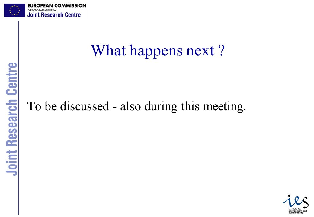 39 What happens next To be discussed - also during this meeting.