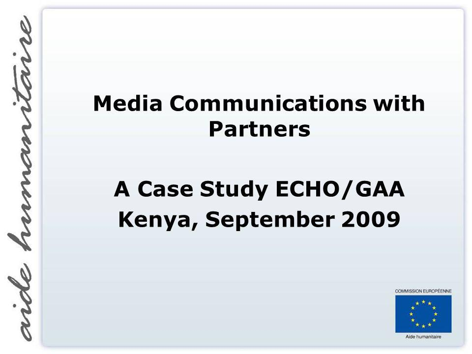 Media Communications with Partners A Case Study ECHO/GAA Kenya, September 2009