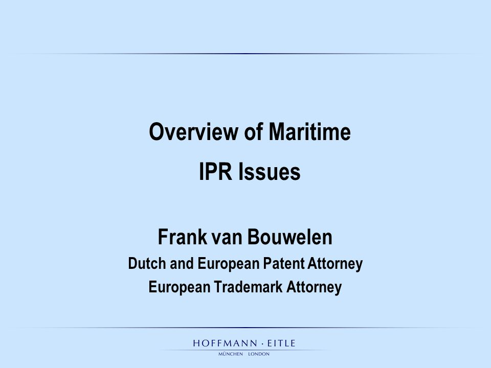 Frank van Bouwelen Dutch and European Patent Attorney European Trademark Attorney Overview of Maritime IPR Issues