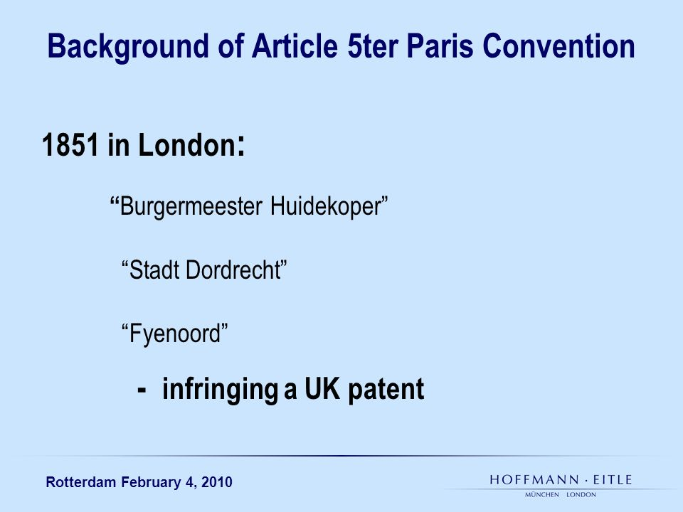 Rotterdam February 4, 2010 Background of Article 5ter Paris Convention 1851 in London : Burgermeester Huidekoper Stadt Dordrecht Fyenoord - infringing a UK patent
