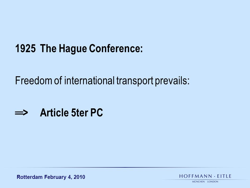 Rotterdam February 4, 2010 1925The Hague Conference: Freedom of international transport prevails: >Article 5ter PC