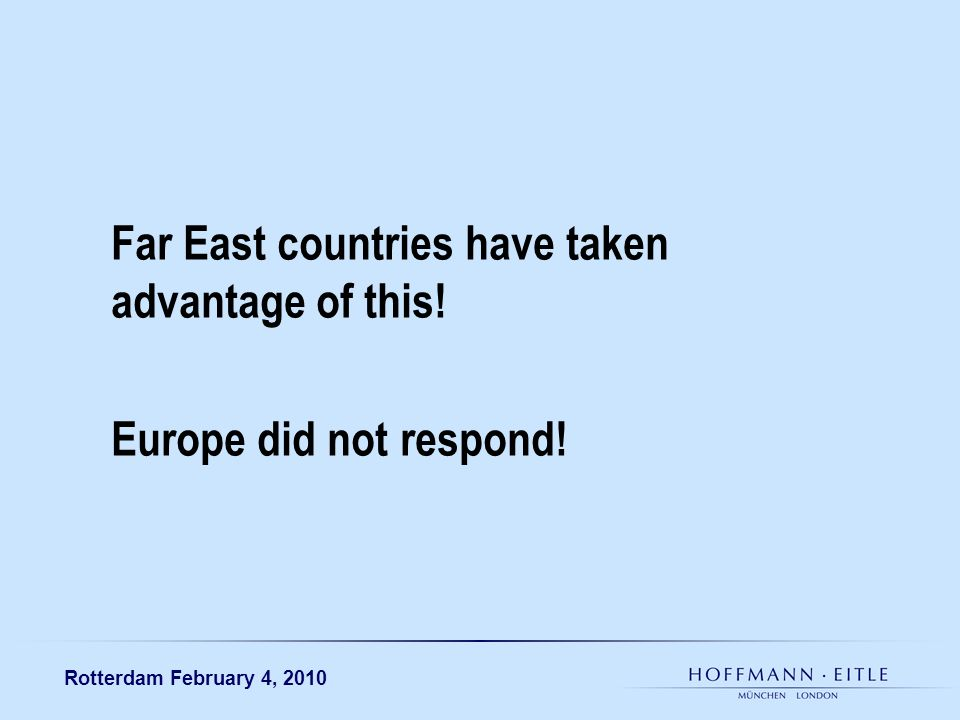Rotterdam February 4, 2010 Far East countries have taken advantage of this! Europe did not respond!