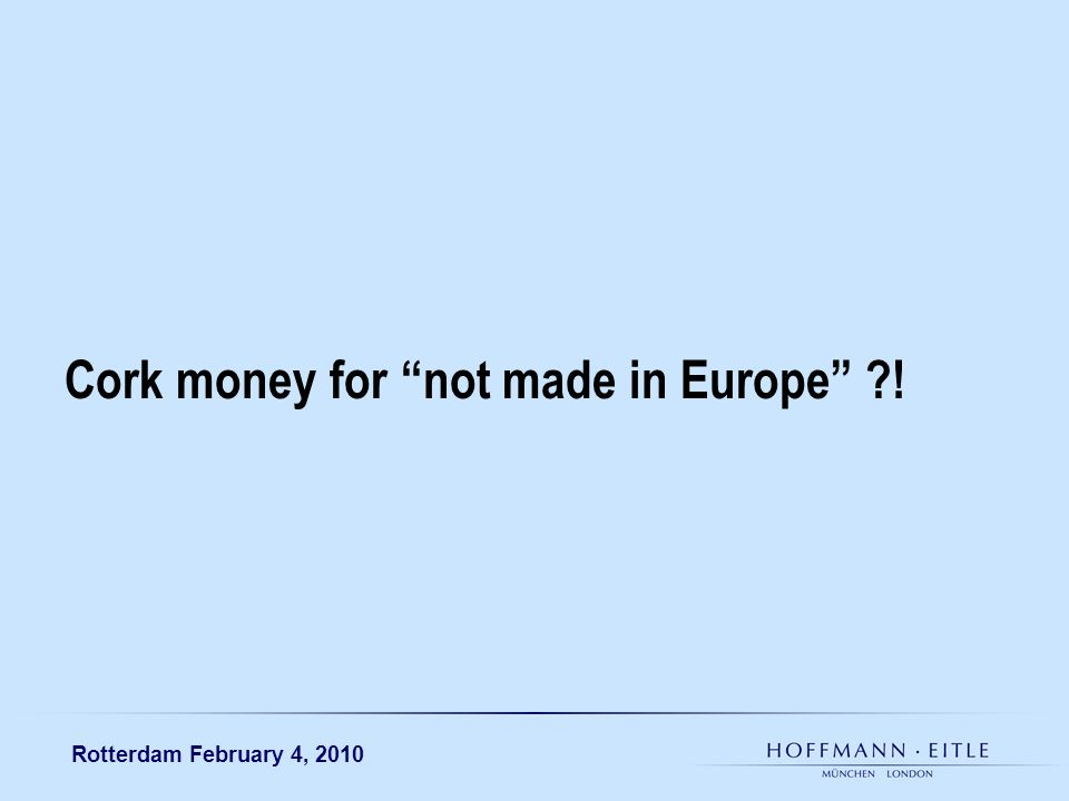 Rotterdam February 4, 2010 Cork money for not made in Europe !