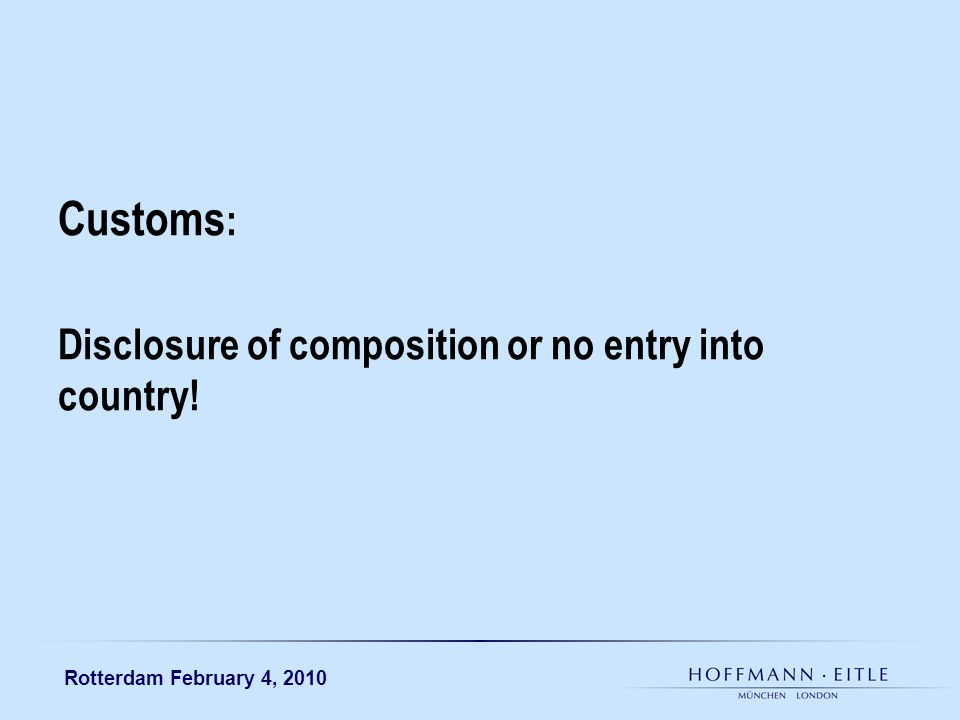 Rotterdam February 4, 2010 Customs : Disclosure of composition or no entry into country!
