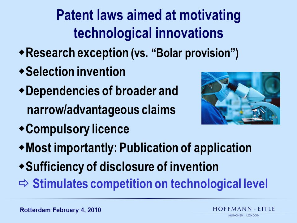 Rotterdam February 4, 2010 Patent laws aimed at motivating technological innovations Research exception (vs.