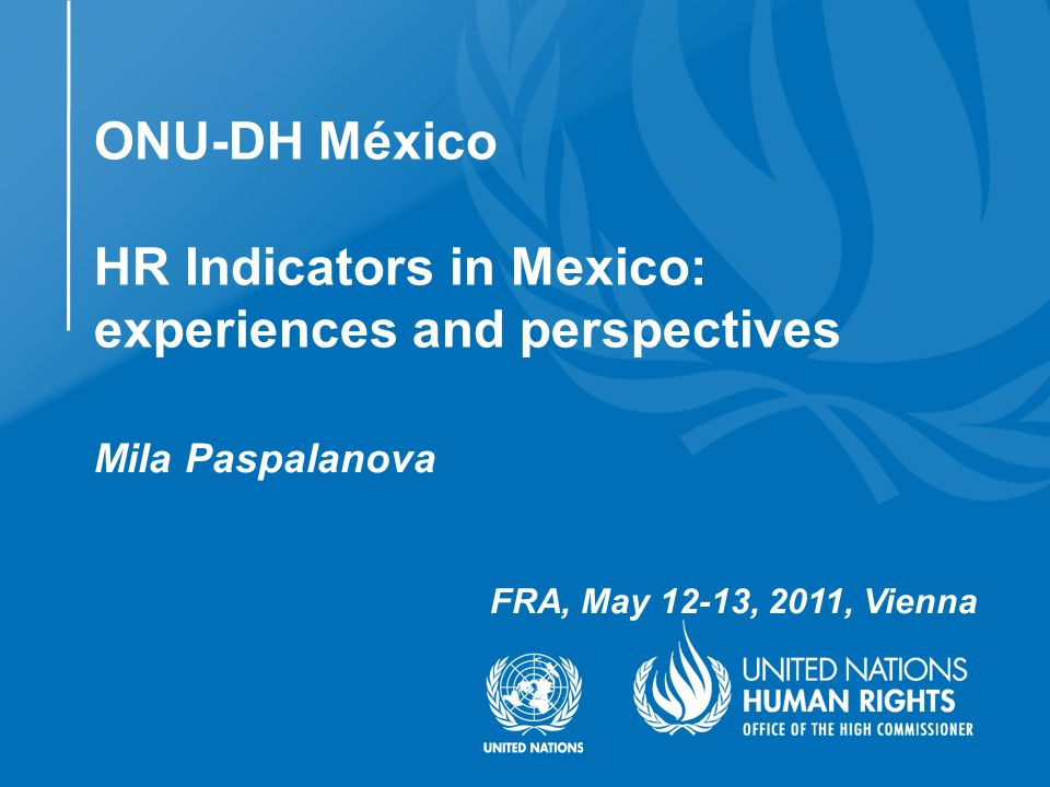 Mila Paspalanova FRA, May 12-13, 2011, Vienna ONU-DH México HR Indicators in Mexico: experiences and perspectives