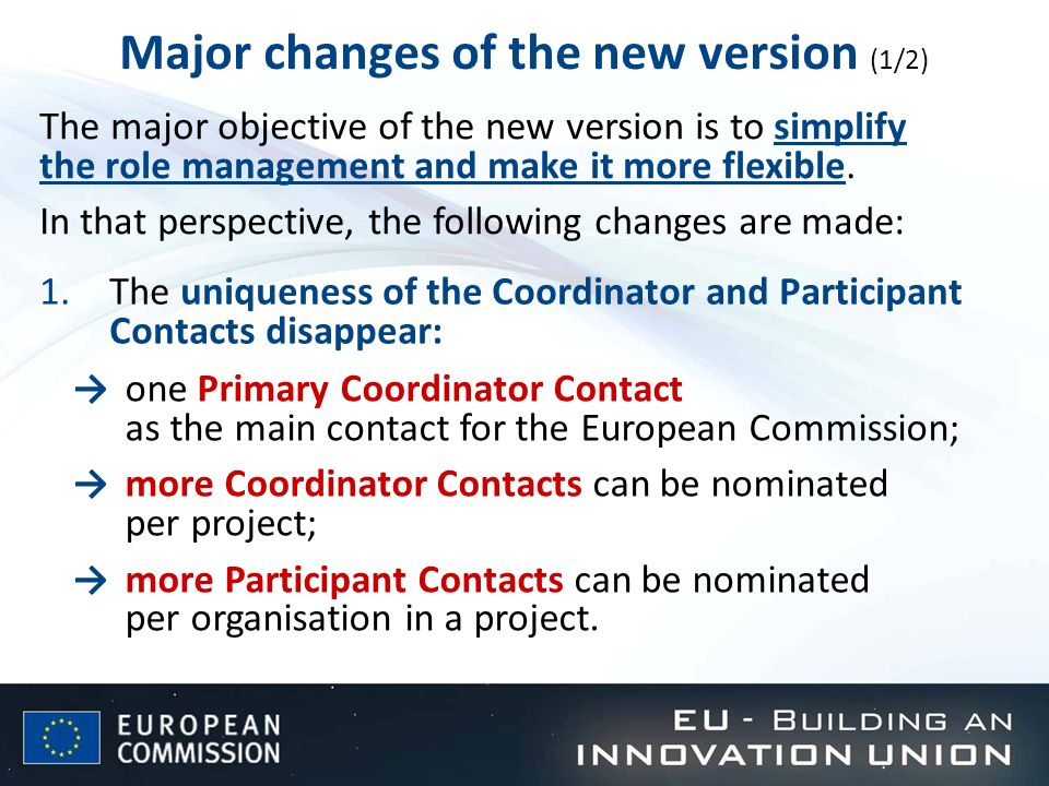 Major changes of the new version (1/2) 1.The uniqueness of the Coordinator and Participant Contacts disappear: The major objective of the new version is to simplify the role management and make it more flexible.