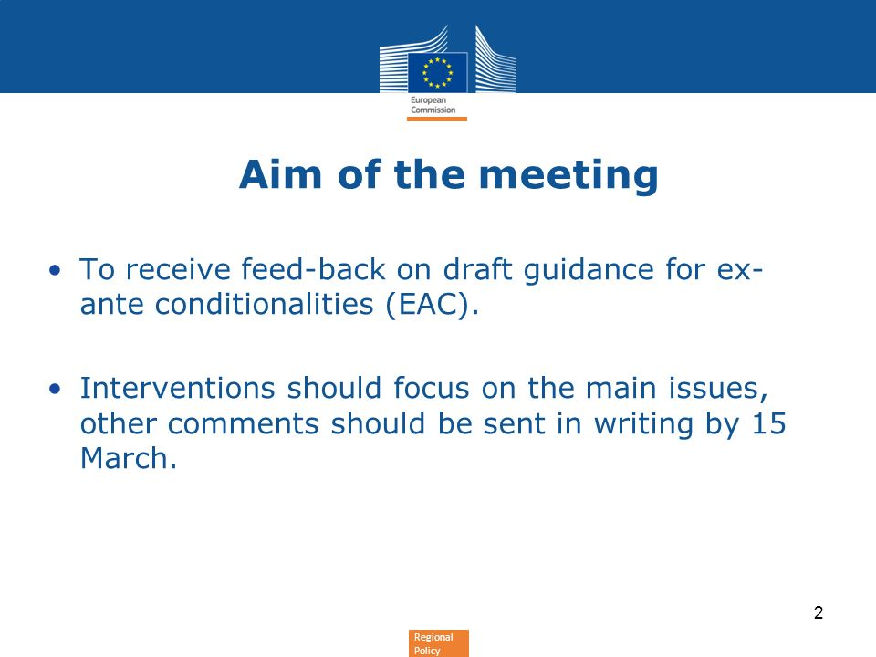 Regional Policy Aim of the meeting To receive feed-back on draft guidance for ex- ante conditionalities (EAC).