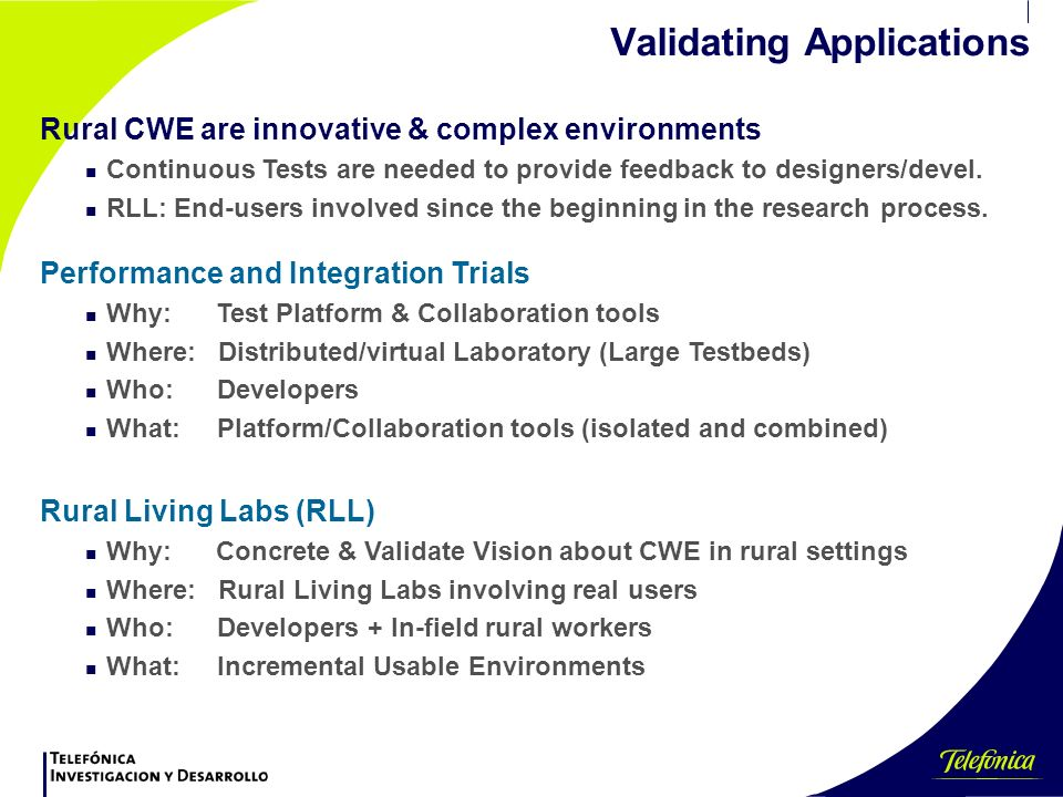 Validating Applications Rural CWE are innovative & complex environments n Continuous Tests are needed to provide feedback to designers/devel.