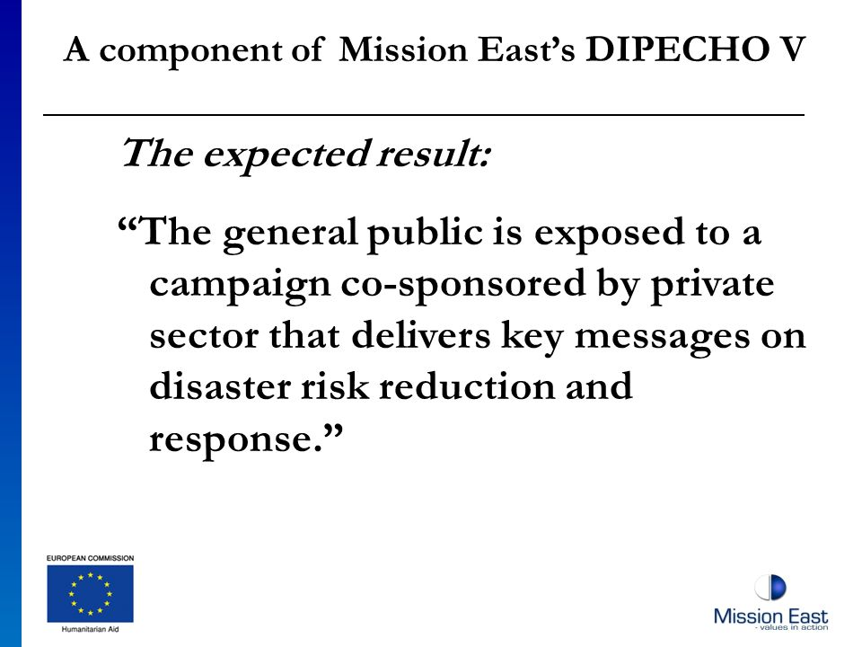 The expected result: The general public is exposed to a campaign co-sponsored by private sector that delivers key messages on disaster risk reduction and response.