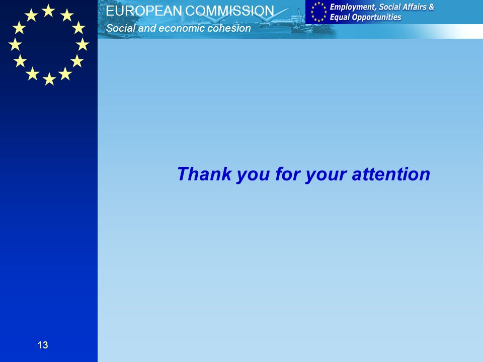 Social and economic cohesion EUROPEAN COMMISSION 13 Thank you for your attention