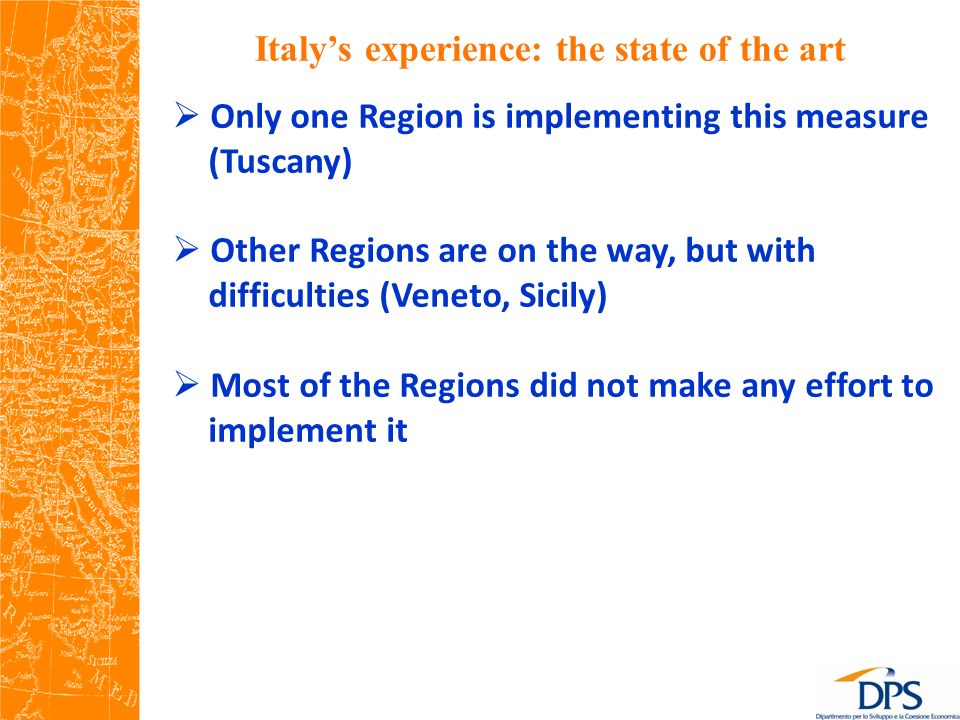 Italys experience: the state of the art Only one Region is implementing this measure (Tuscany) Other Regions are on the way, but with difficulties (Veneto, Sicily) Most of the Regions did not make any effort to implement it