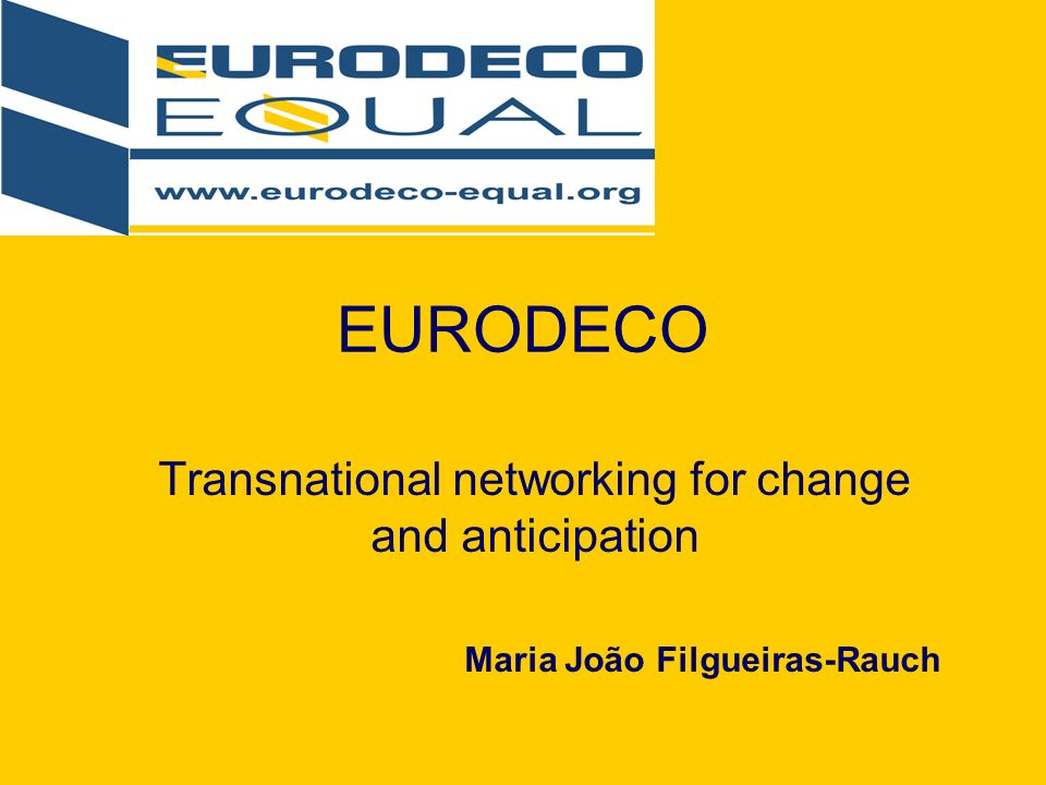 EURODECO Transnational networking for change and anticipation Maria João Filgueiras-Rauch
