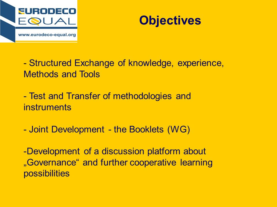 Objectives - Structured Exchange of knowledge, experience, Methods and Tools - Test and Transfer of methodologies and instruments - Joint Development - the Booklets (WG) -Development of a discussion platform about Governance and further cooperative learning possibilities