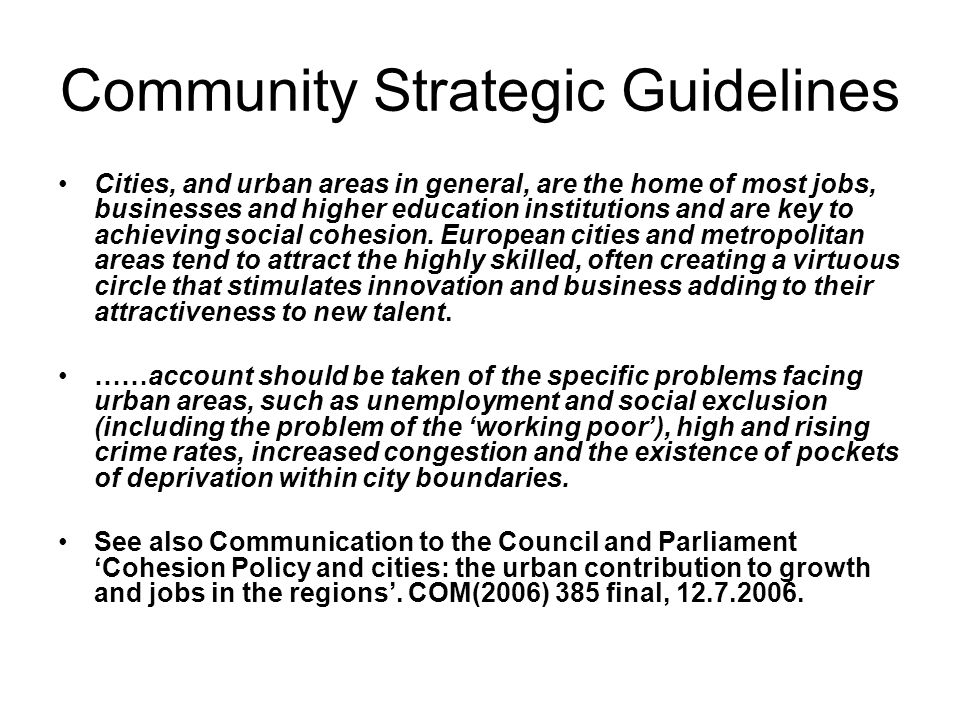 Community Strategic Guidelines Cities, and urban areas in general, are the home of most jobs, businesses and higher education institutions and are key to achieving social cohesion.