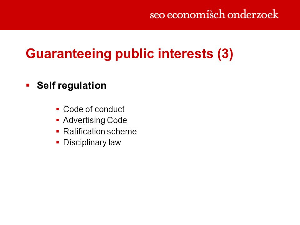 Guaranteeing public interests (3) Self regulation Code of conduct Advertising Code Ratification scheme Disciplinary law