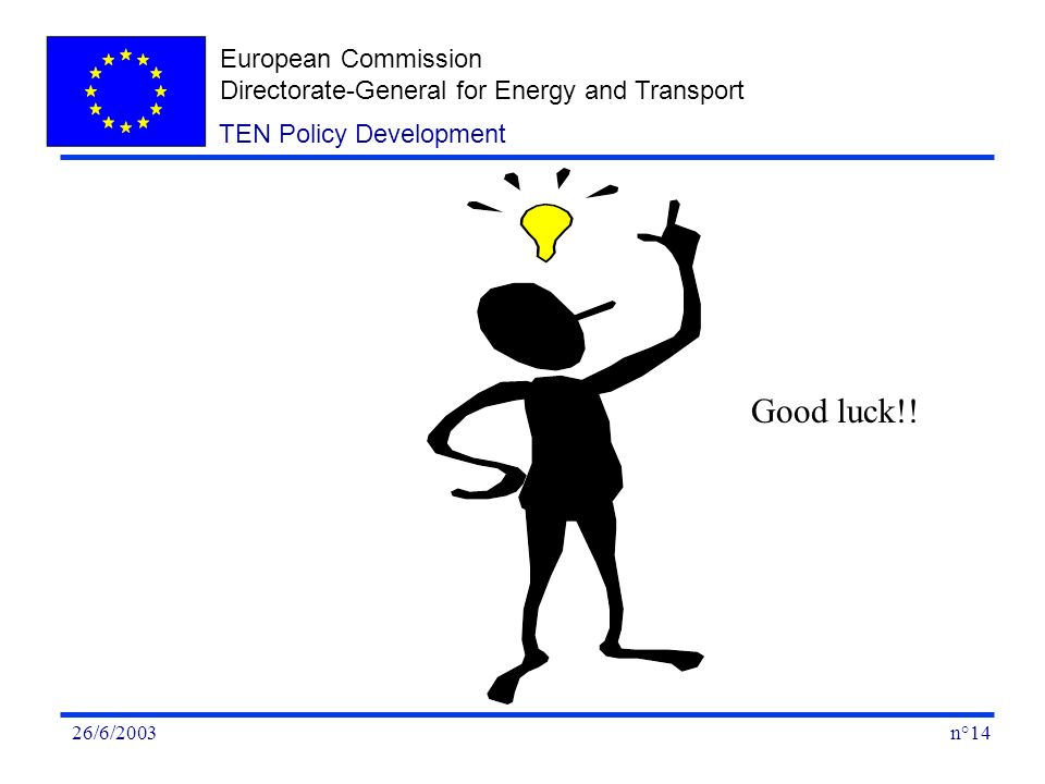 European Commission Directorate-General for Energy and Transport n°1426/6/2003 TEN Policy Development Good luck!!