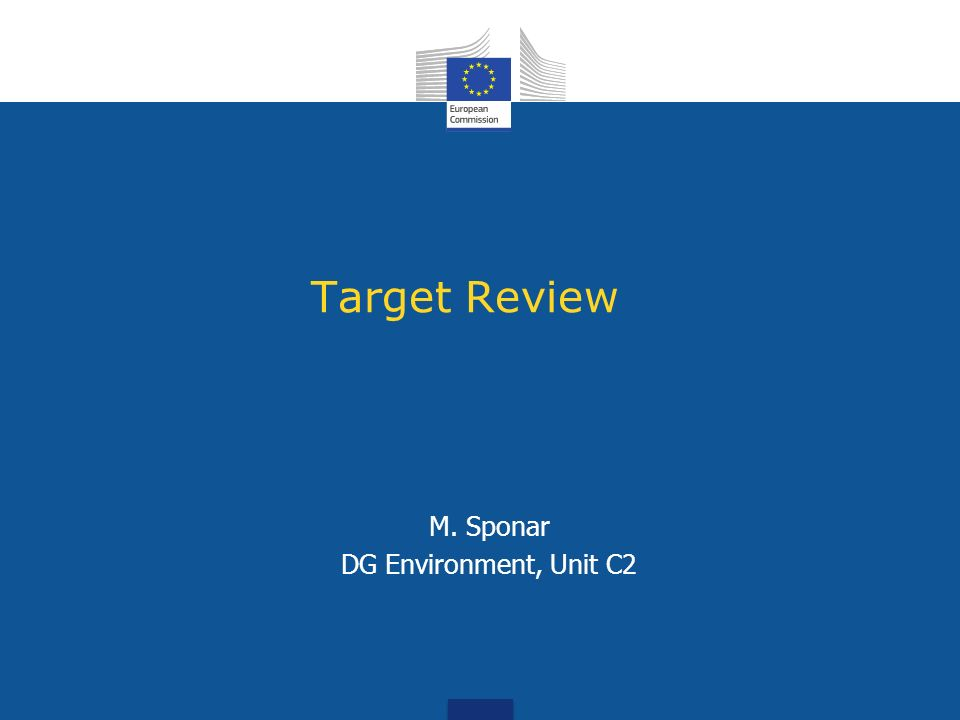 Target Review M. Sponar DG Environment, Unit C2