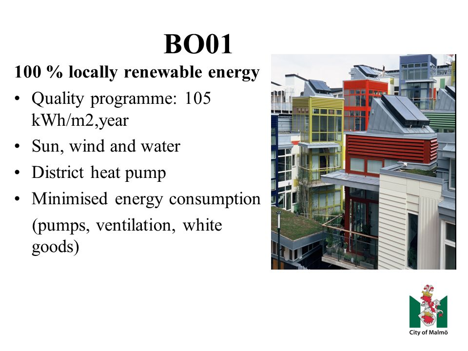 BO % locally renewable energy Quality programme: 105 kWh/m2,year Sun, wind and water District heat pump Minimised energy consumption (pumps, ventilation, white goods)