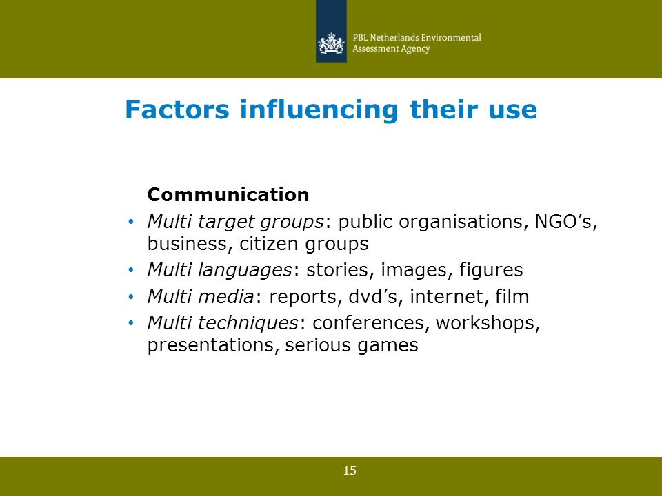 15 Factors influencing their use Communication Multi target groups: public organisations, NGOs, business, citizen groups Multi languages: stories, images, figures Multi media: reports, dvds, internet, film Multi techniques: conferences, workshops, presentations, serious games