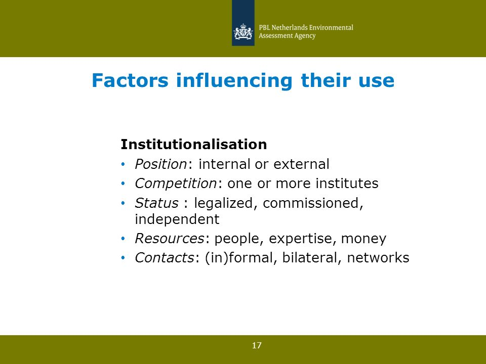17 Factors influencing their use Institutionalisation Position: internal or external Competition: one or more institutes Status : legalized, commissioned, independent Resources: people, expertise, money Contacts: (in)formal, bilateral, networks