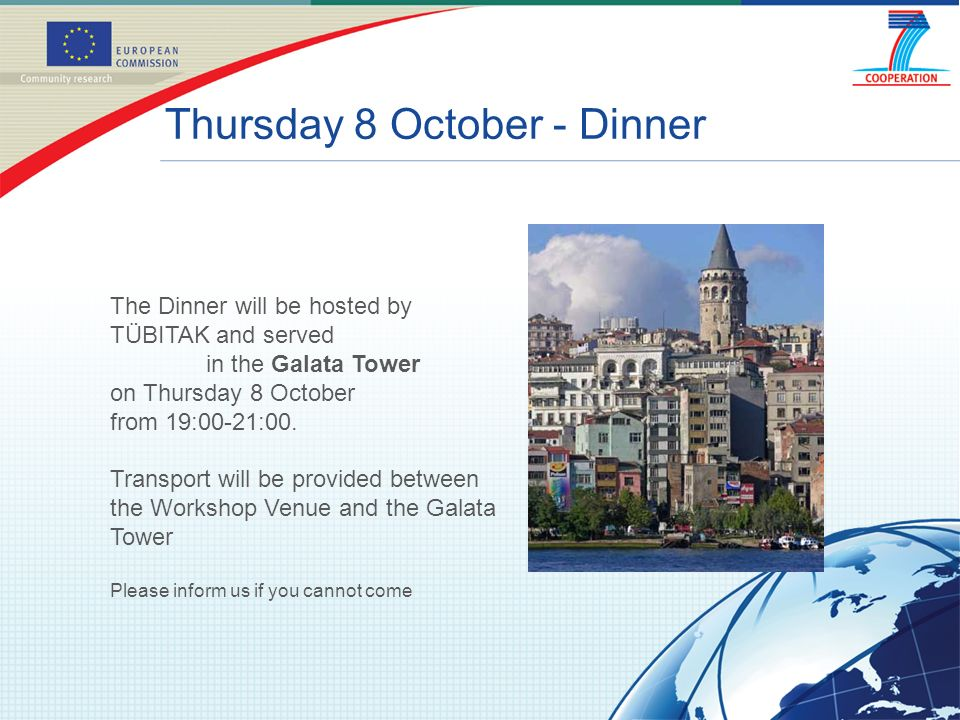 Thursday 8 October - Dinner The Dinner will be hosted by TÜBITAK and served in the Galata Tower on Thursday 8 October from 19:00-21:00.