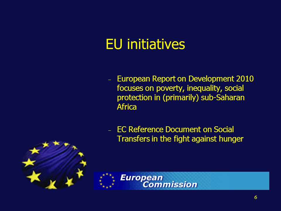 6 EU initiatives – European Report on Development 2010 focuses on poverty, inequality, social protection in (primarily) sub-Saharan Africa – EC Reference Document on Social Transfers in the fight against hunger