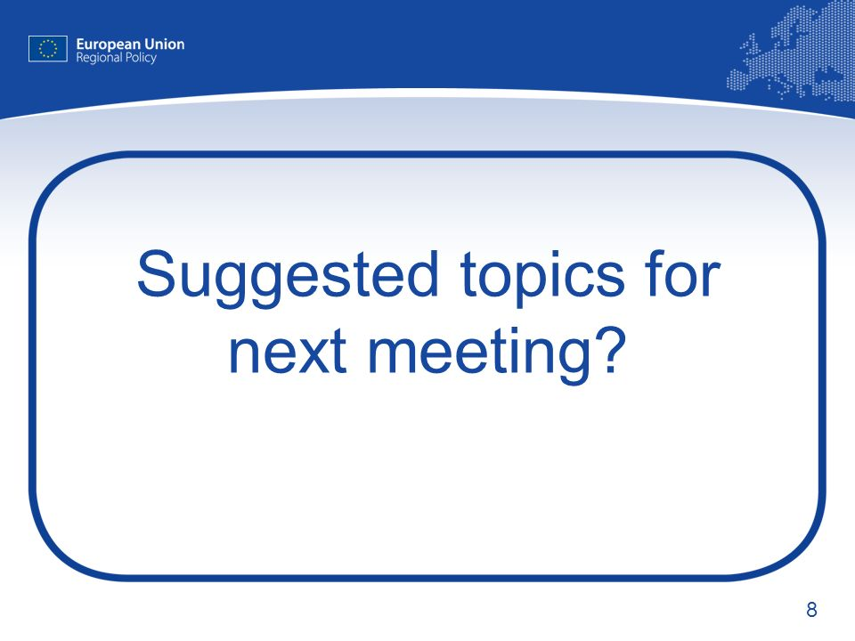 8 Suggested topics for next meeting
