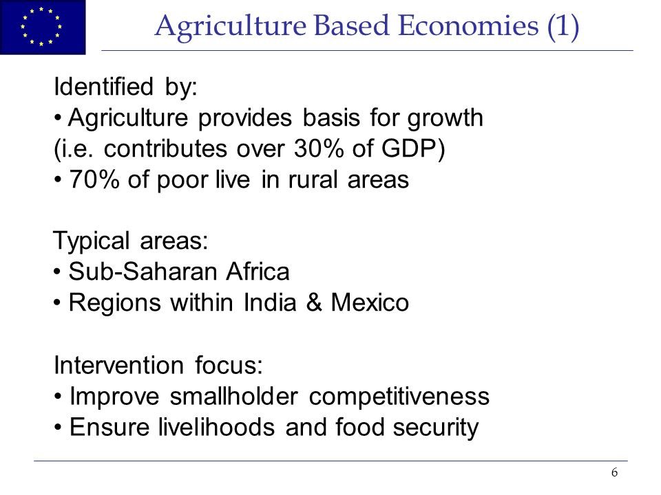 6 Agriculture Based Economies (1) Identified by: Agriculture provides basis for growth (i.e.