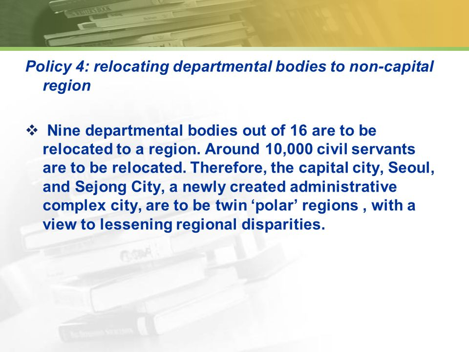 Policy 4: relocating departmental bodies to non-capital region Nine departmental bodies out of 16 are to be relocated to a region.