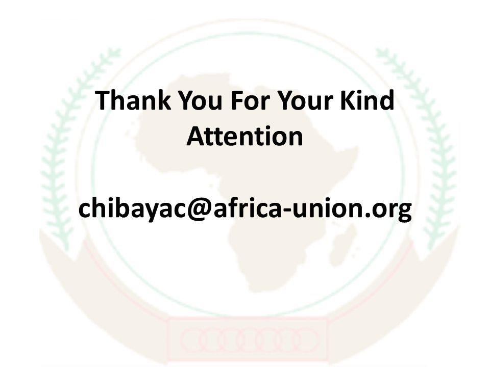 Thank You For Your Kind Attention chibayac@africa-union.org