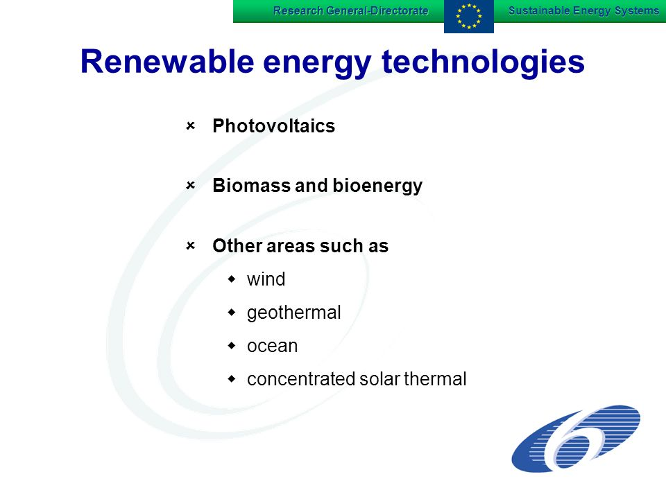 Research General-Directorate Sustainable Energy Systems Renewable energy technologies Photovoltaics Biomass and bioenergy Other areas such as wind geothermal ocean concentrated solar thermal