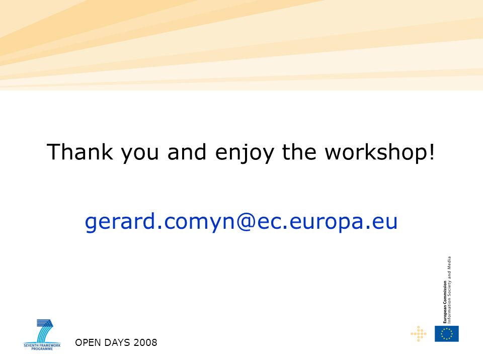 OPEN DAYS 2008 Thank you and enjoy the workshop! gerard.comyn@ec.europa.eu