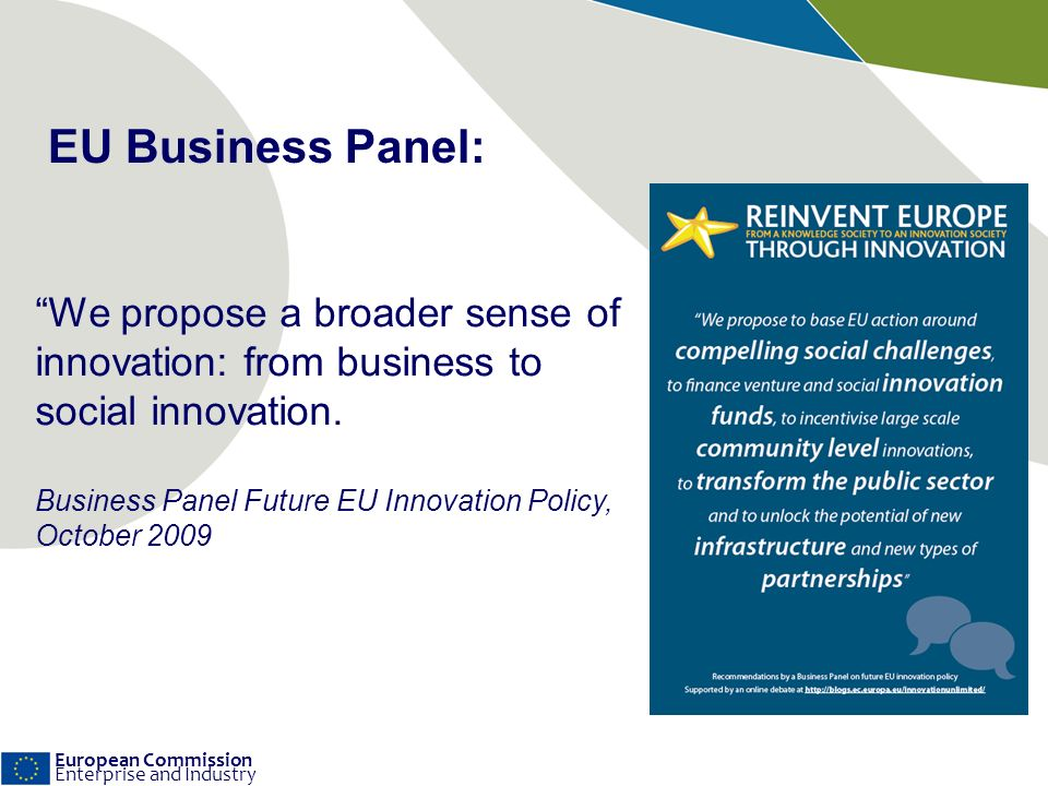 European Commission Enterprise and Industry We propose a broader sense of innovation: from business to social innovation.