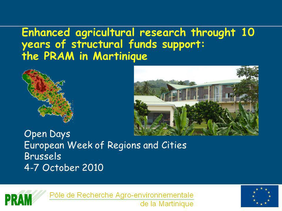 1 Enhanced agricultural research throught 10 years of structural funds support: the PRAM in Martinique Open Days European Week of Regions and Cities Brussels 4-7 October 2010