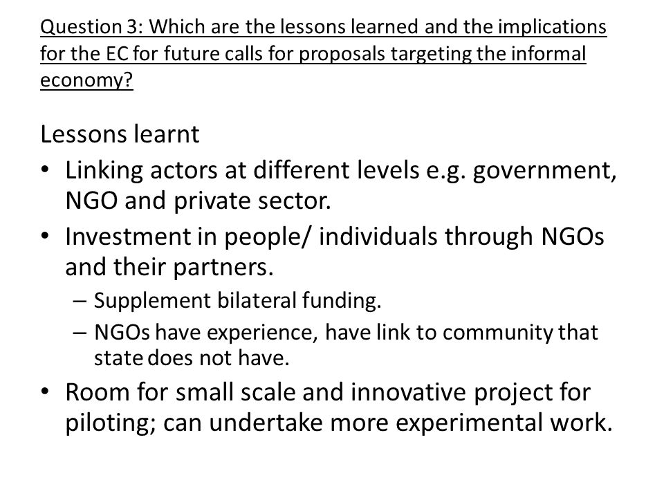 Question 3: Which are the lessons learned and the implications for the EC for future calls for proposals targeting the informal economy.