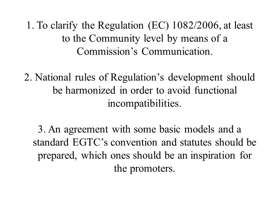 1.To clarify the Regulation (EC) 1082/2006, at least to the Community level by means of a Commissions Communication.