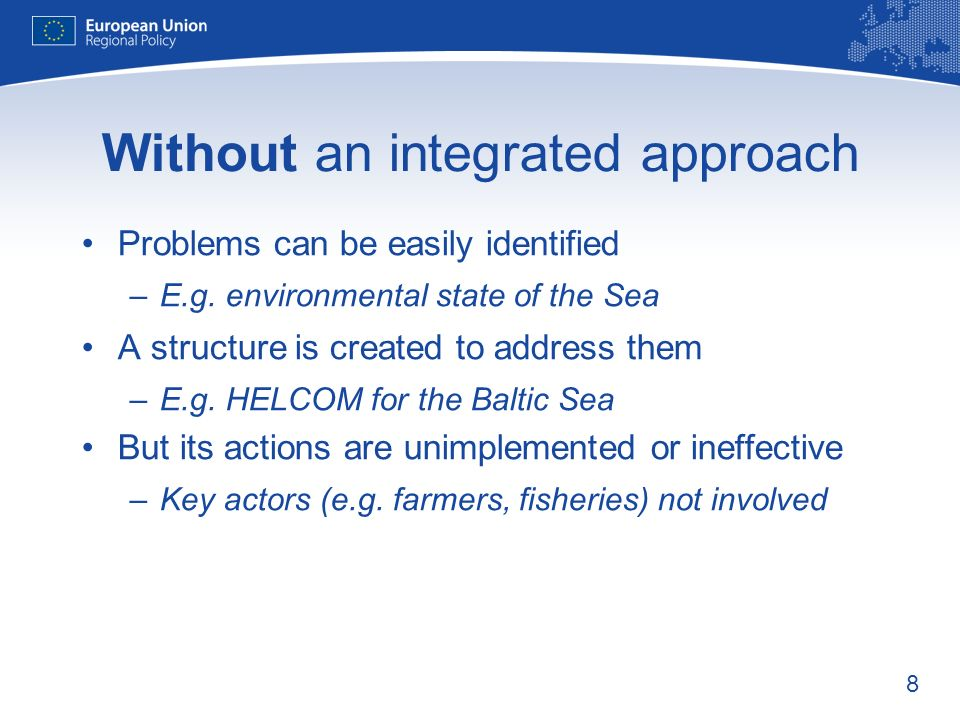 8 Without an integrated approach Problems can be easily identified –E.g.