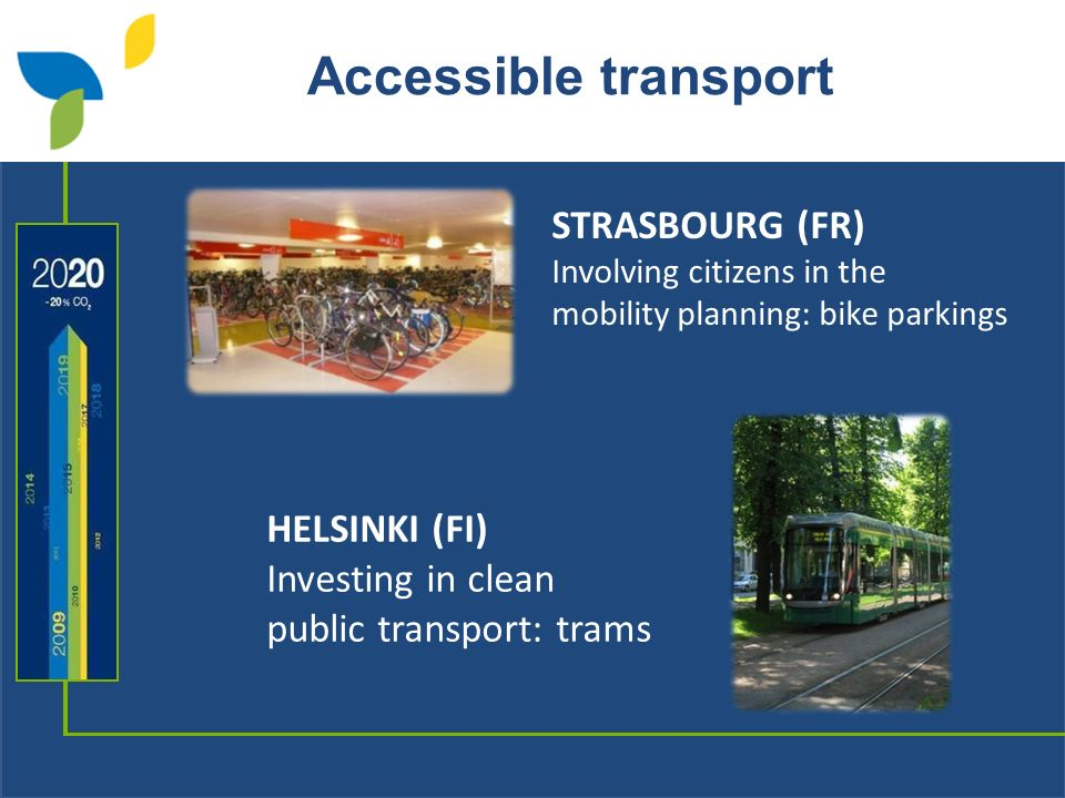Accessible transport STRASBOURG (FR) Involving citizens in the mobility planning: bike parkings HELSINKI (FI) Investing in clean public transport: trams