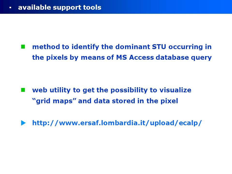 method to identify the dominant STU occurring in the pixels by means of MS Access database query web utility to get the possibility to visualize grid maps and data stored in the pixel available support tools http://www.ersaf.lombardia.it/upload/ecalp/