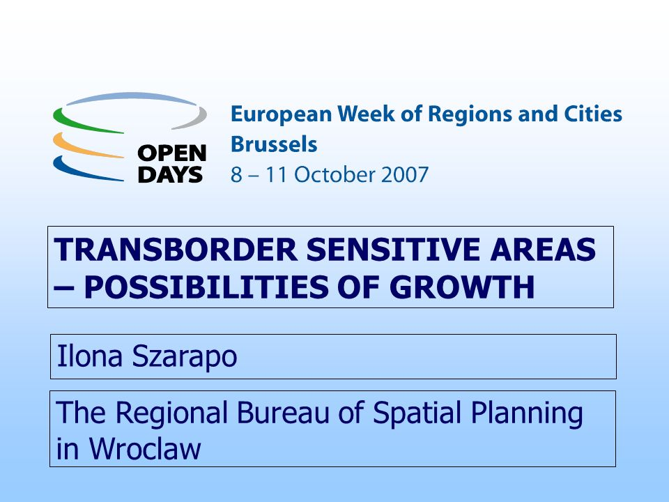 The Regional Bureau of Spatial Planning in Wroclaw TRANSBORDER SENSITIVE AREAS – POSSIBILITIES OF GROWTH Ilona Szarapo