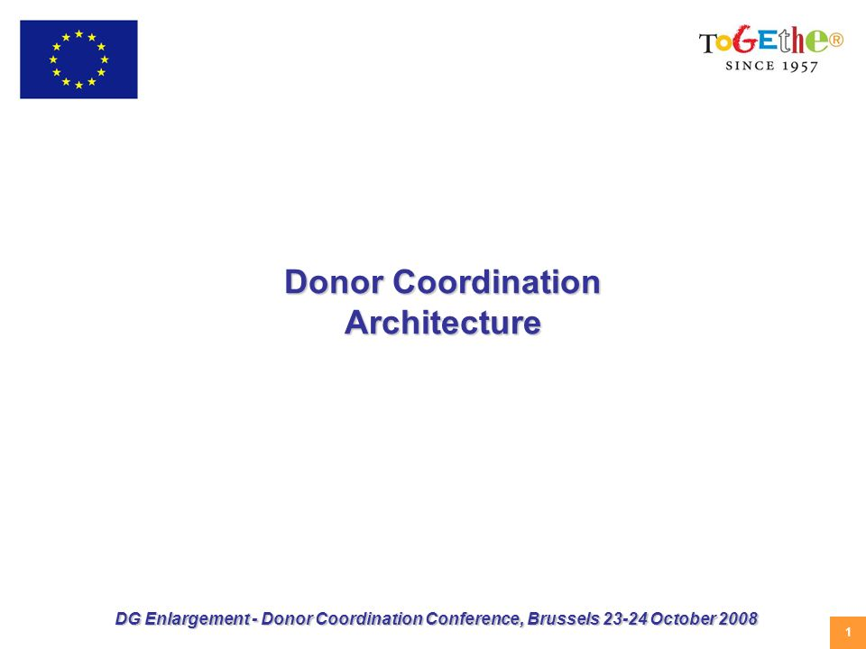 1 DG Enlargement - Donor Coordination Conference, Brussels October 2008 Donor Coordination Architecture