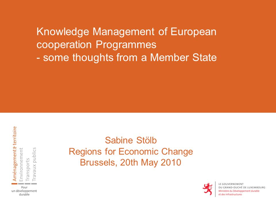 Knowledge Management of European cooperation Programmes - some thoughts from a Member State Sabine Stölb Regions for Economic Change Brussels, 20th May 2010