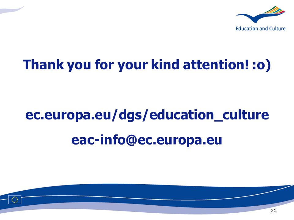 28 Thank you for your kind attention! :o) ec.europa.eu/dgs/education_culture