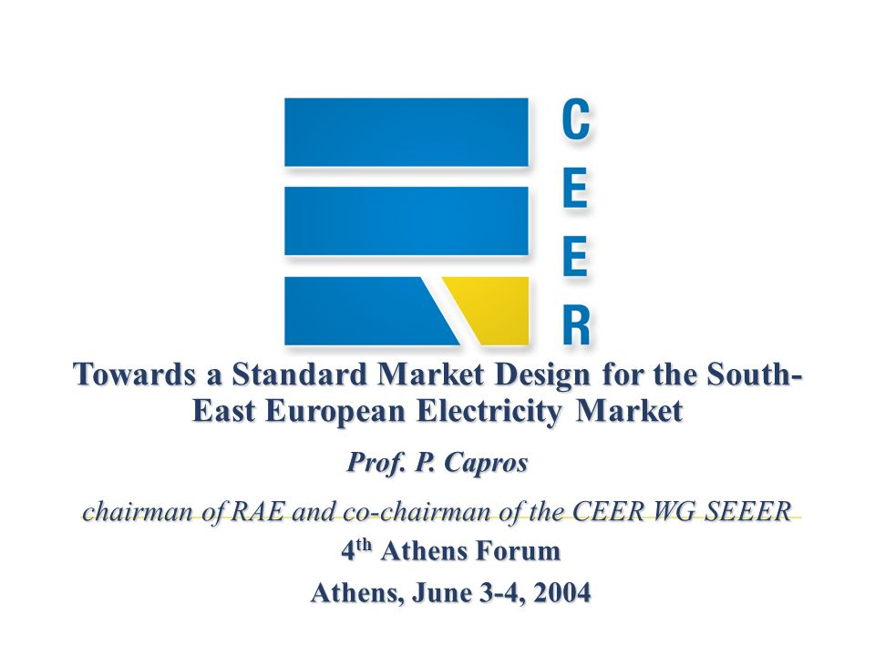 4 th Athens Forum Athens, June 3-4, 2004 Towards a Standard Market Design for the South- East European Electricity Market Prof.