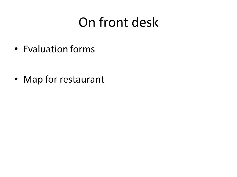 On front desk Evaluation forms Map for restaurant