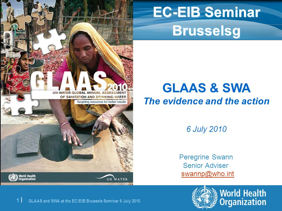 GLAAS and SWA at the EC/EIB Brussels Seminar 6 July |1 | GLAAS & SWA The evidence and the action 6 July 2010 Peregrine Swann Senior Adviser EC-EIB Seminar Brusselsg
