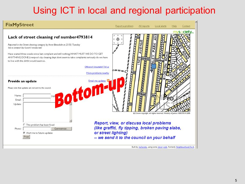 5 Using ICT in local and regional participation Report, view, or discuss local problems (like graffiti, fly tipping, broken paving slabs, or street lighting) -- we send it to the council on your behalf